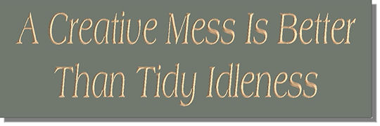 A Creative Mess Is Better Than Tidy Idleness