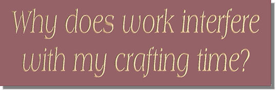 Why does work interfere with my crafting time?